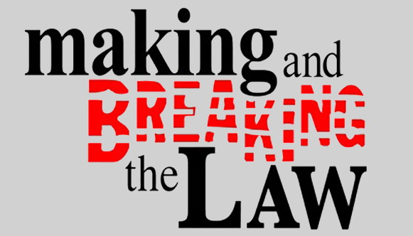 Making and Breaking the Law