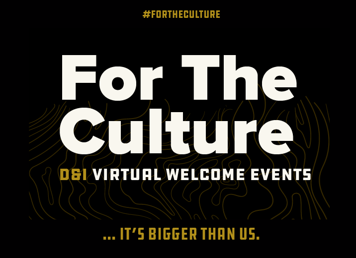 For The Culture D&I Virtual Welcome Events ... it's bigger than us