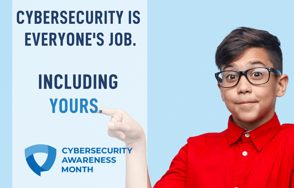Cybersecurity is everyone's responsibility including yours