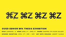 """COMMAND-Z"" is a Senior Graphic Design Exhibition. The opening reception will be held April 3 from 5–8 p.m. in Seigfred Hall."